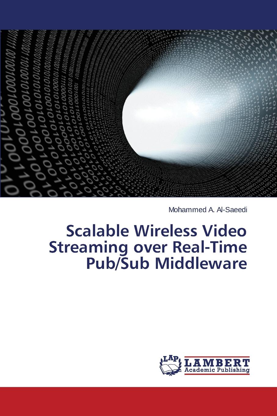 Al-Saeedi Mohammed A. Scalable Wireless Video Streaming over Real-Time Pub/Sub Middleware недорго, оригинальная цена