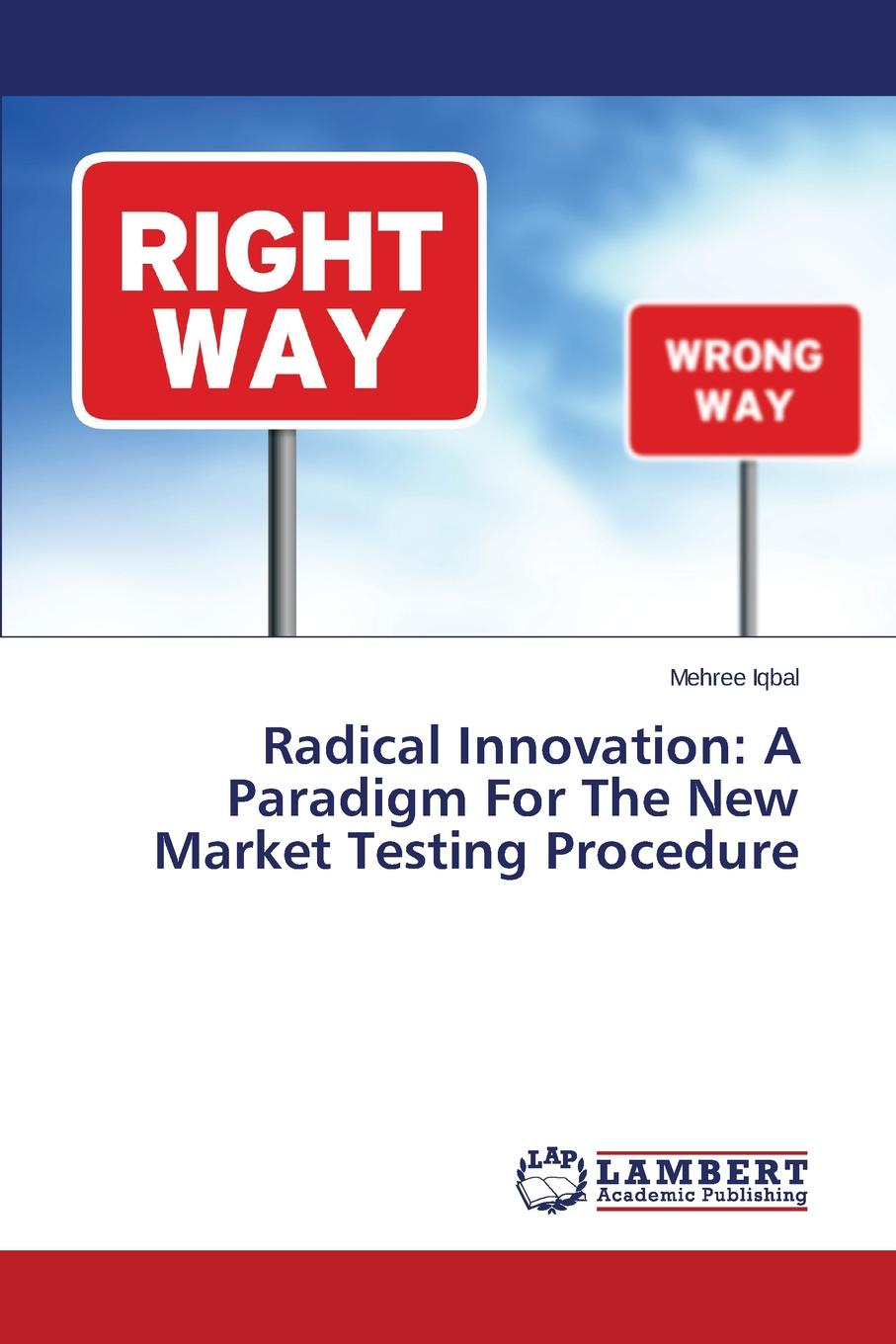 Iqbal Mehree Radical Innovation. A Paradigm For The New Market Testing Procedure david sale testing python applying unit testing tdd bdd and acceptance testing