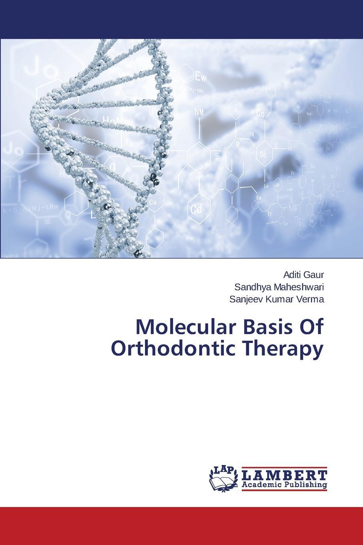 Gaur Aditi, Maheshwari Sandhya, Verma Sanjeev Kumar Molecular Basis Of Orthodontic Therapy jens kurreck molecular medicine an introduction