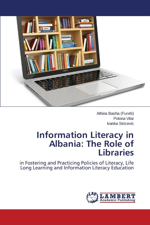 Basha (Furxhi) Athina, Vilar Polona, Stricevic Ivanka Information Literacy in Albania. The Role of Libraries