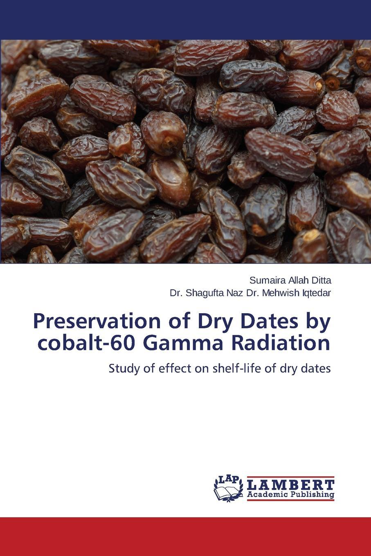 цены на Allah Ditta Sumaira, Dr. Mehwish Iqtedar Dr. Shagufta Naz Preservation of Dry Dates by cobalt-60 Gamma Radiation  в интернет-магазинах