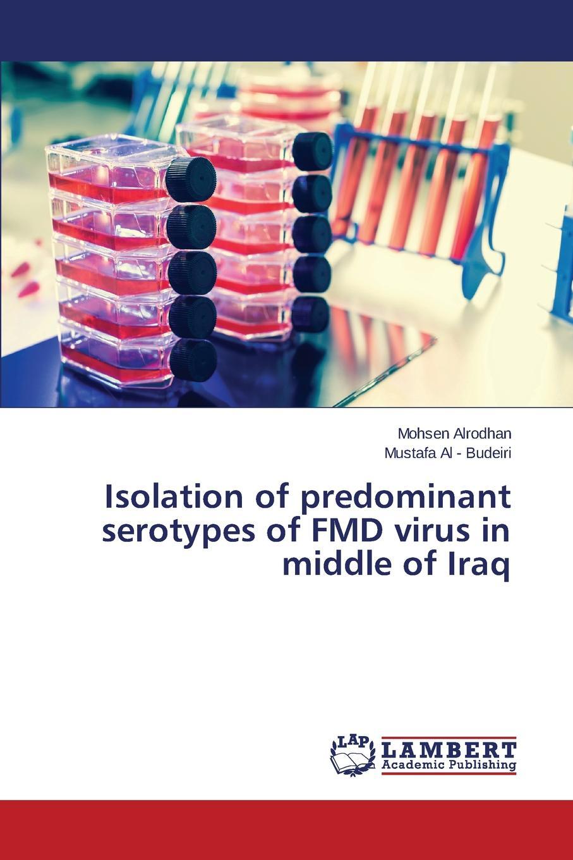 Alrodhan Mohsen, Al - Budeiri Mustafa Isolation of predominant serotypes of FMD virus in middle of Iraq