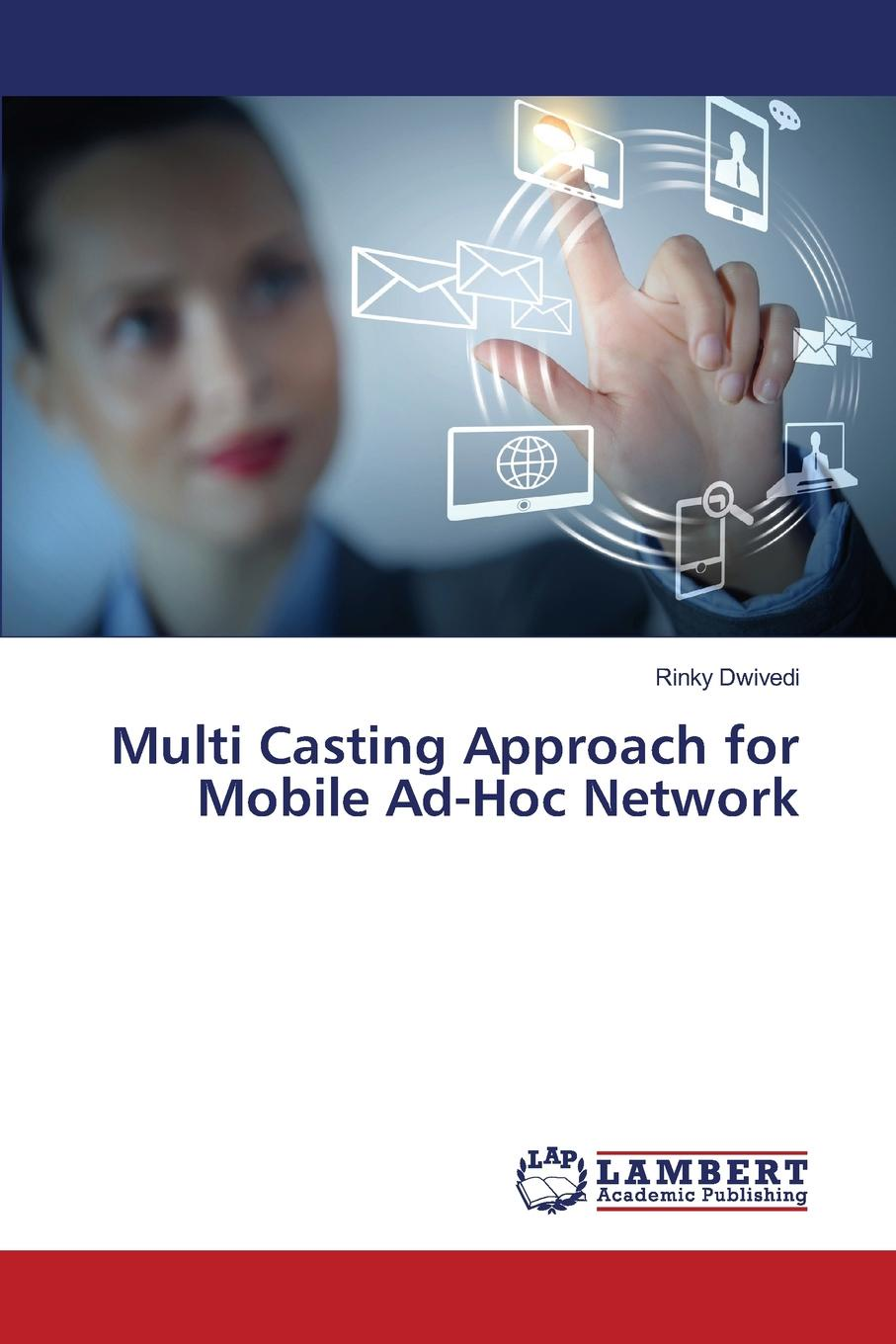 Dwivedi Rinky Multi Casting Approach for Mobile Ad-Hoc Network malicious behavior in mobile adhoc networks