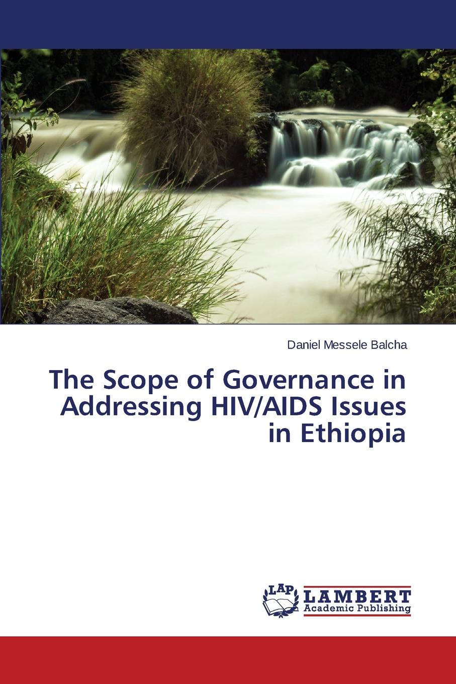 Balcha Daniel Messele The Scope of Governance in Addressing HIV/AIDS Issues in Ethiopia цена