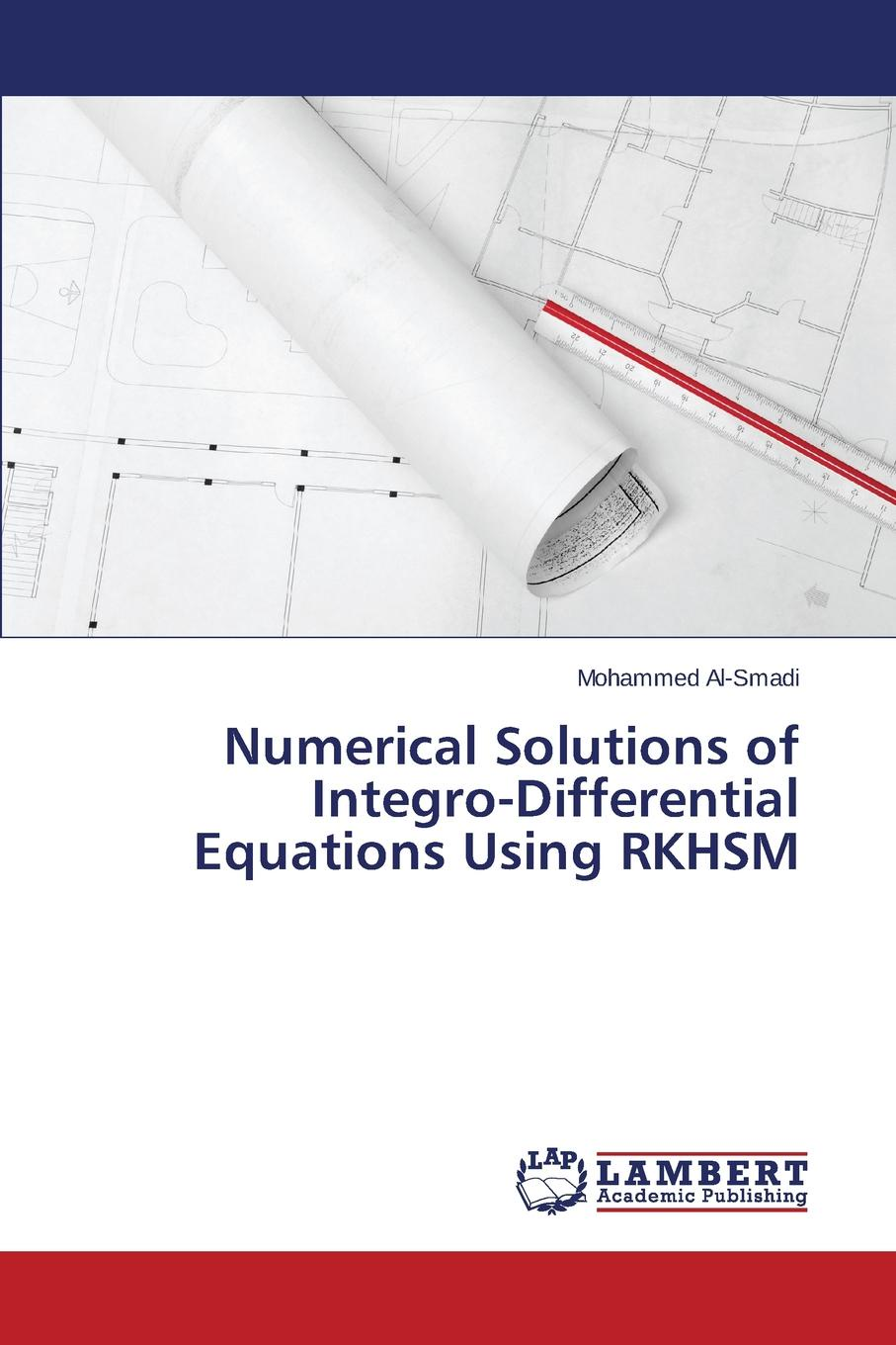 Al-Smadi Mohammed Numerical Solutions of Integro-Differential Equations Using RKHSM methods of studies of integro differential equations with parameters