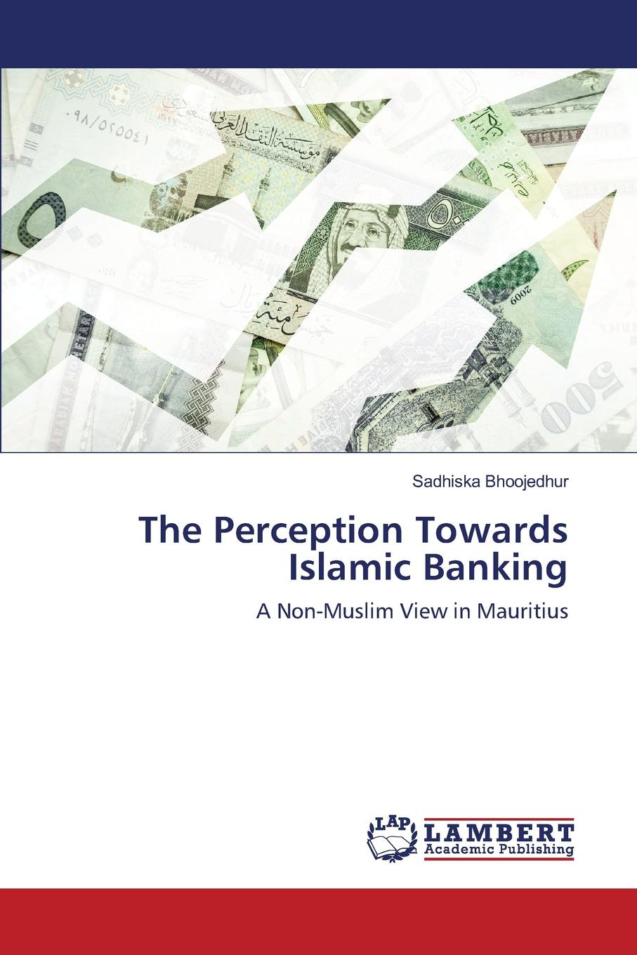 Bhoojedhur Sadhiska The Perception Towards Islamic Banking sheng andrew soon ng chow shadow banking in china an opportunity for financial reform