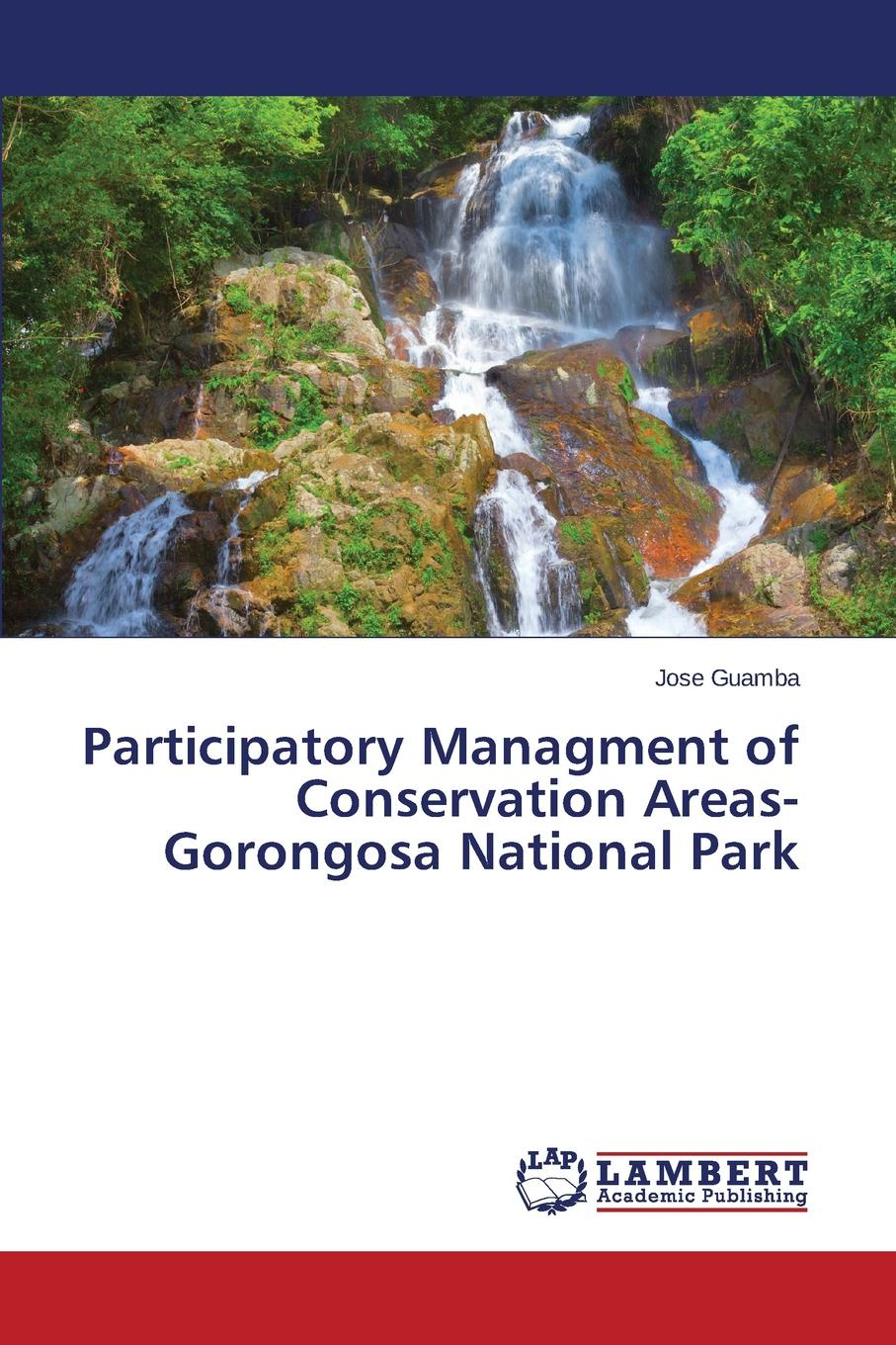 Guamba Jose Participatory Managment of Conservation Areas-Gorongosa National Park dilys roe biodiversity conservation and poverty alleviation exploring the evidence for a link