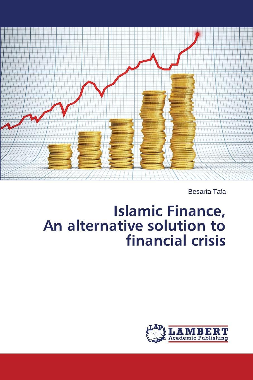 Tafa Besarta Islamic Finance, An alternative solution to financial crisis akhmad affandi mahfudz islamic commercial banks in indonesia after the financial crisis