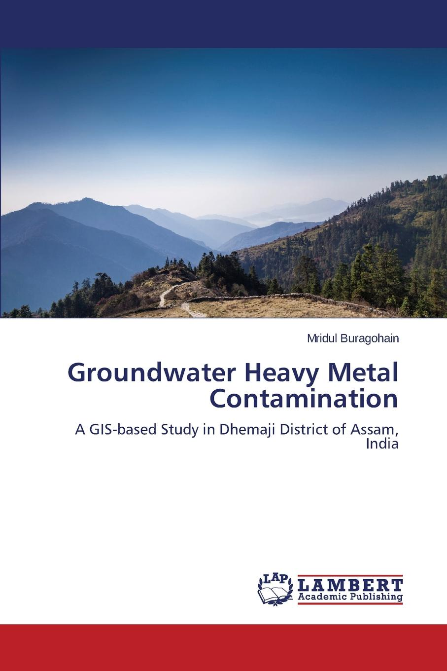 Buragohain Mridul Groundwater Heavy Metal Contamination bioavailability and solubility equilibria of heavy metals in soils