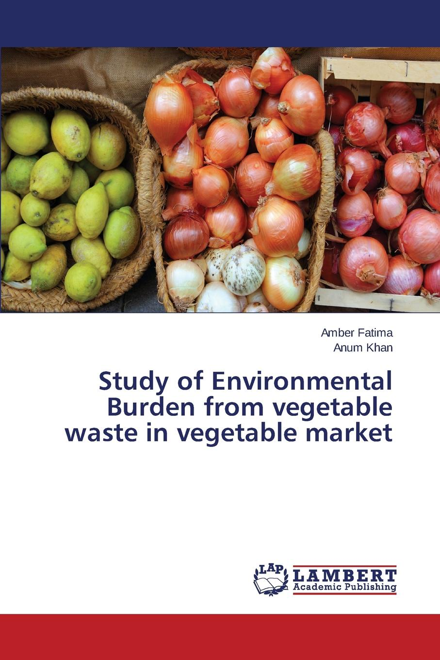 Fatima Amber, Khan Anum Study of Environmental Burden from vegetable waste in vegetable market teemzone wholesale