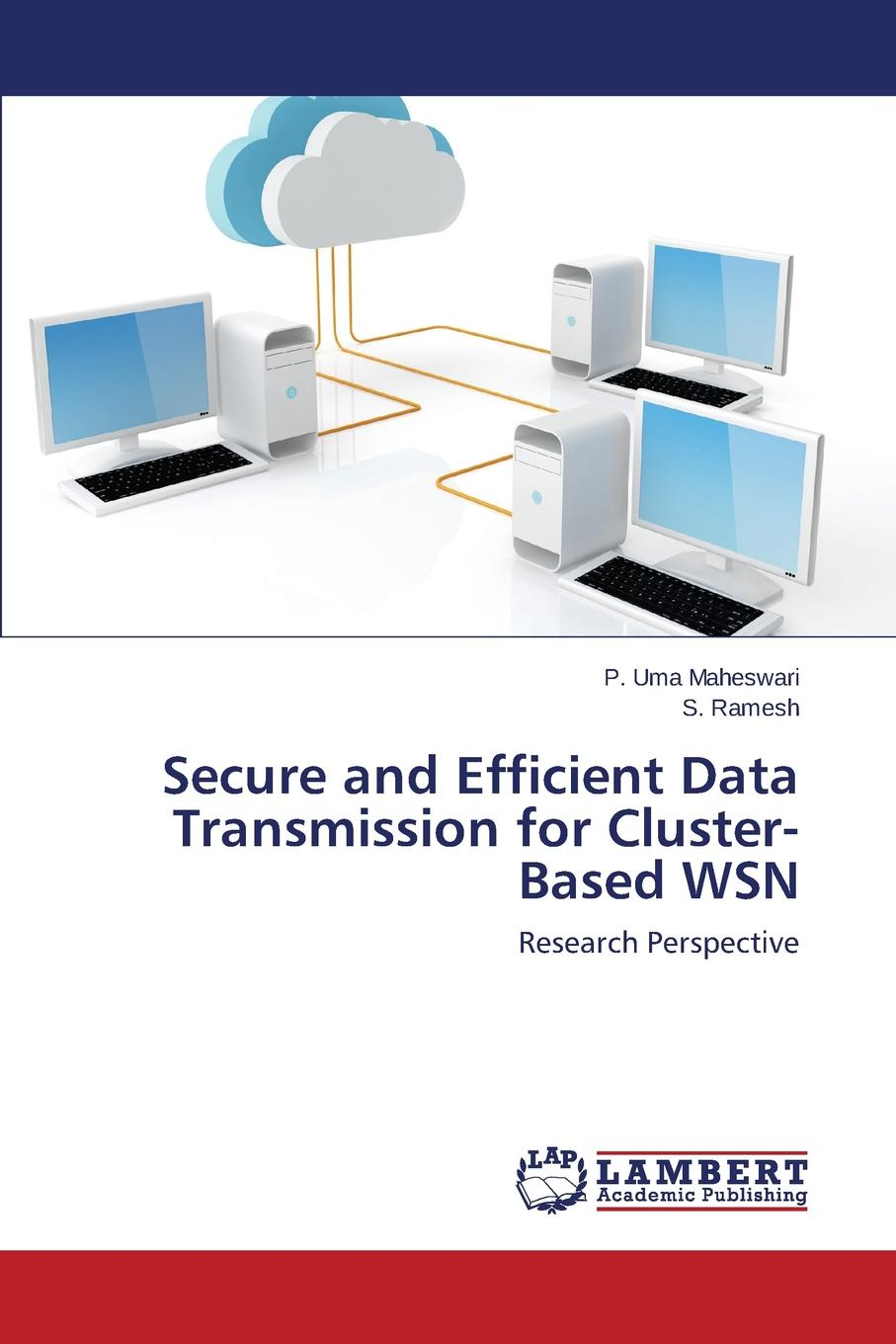 Maheswari P. Uma, Ramesh S. Secure and Efficient Data Transmission for Cluster-Based WSN divya rajasekar cluster based secure key establishment protocol for wsn