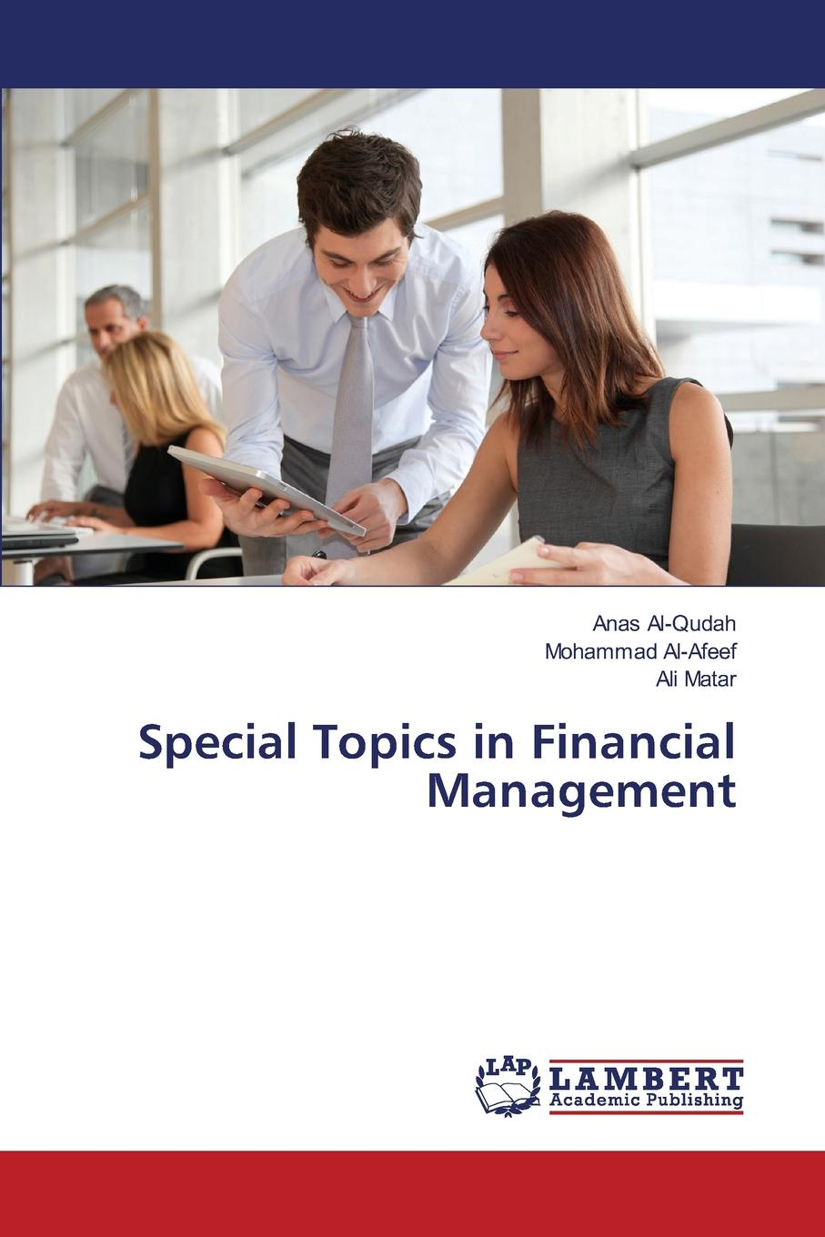 Al-Qudah Anas, Al-Afeef Mohammad, Matar Ali Special Topics in Financial Management yamini agarwal capital structure decisions evaluating risk and uncertainty