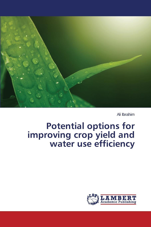 IBRAHIM Ali Potential options for improving crop yield and water use efficiency недорго, оригинальная цена