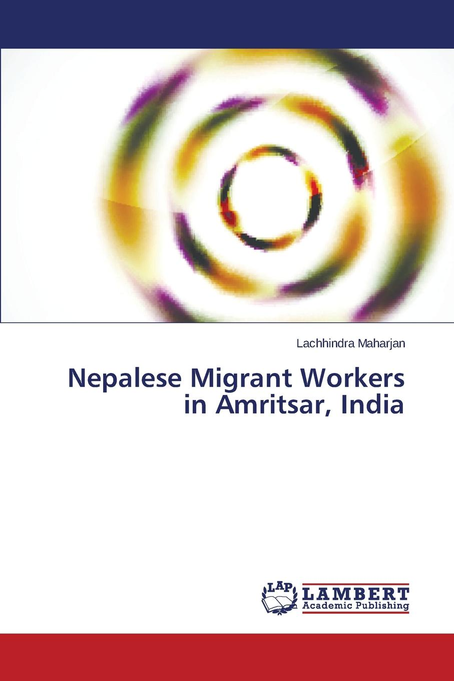 Maharjan Lachhindra Nepalese Migrant Workers in Amritsar, India a passage to india