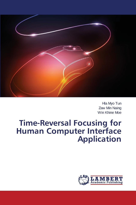 Tun Hla Myo, Naing Zaw Min, Moe Win Khine Time-Reversal Focusing for Human Computer Interface Application farhad rachidi electromagnetic time reversal application to emc and power systems