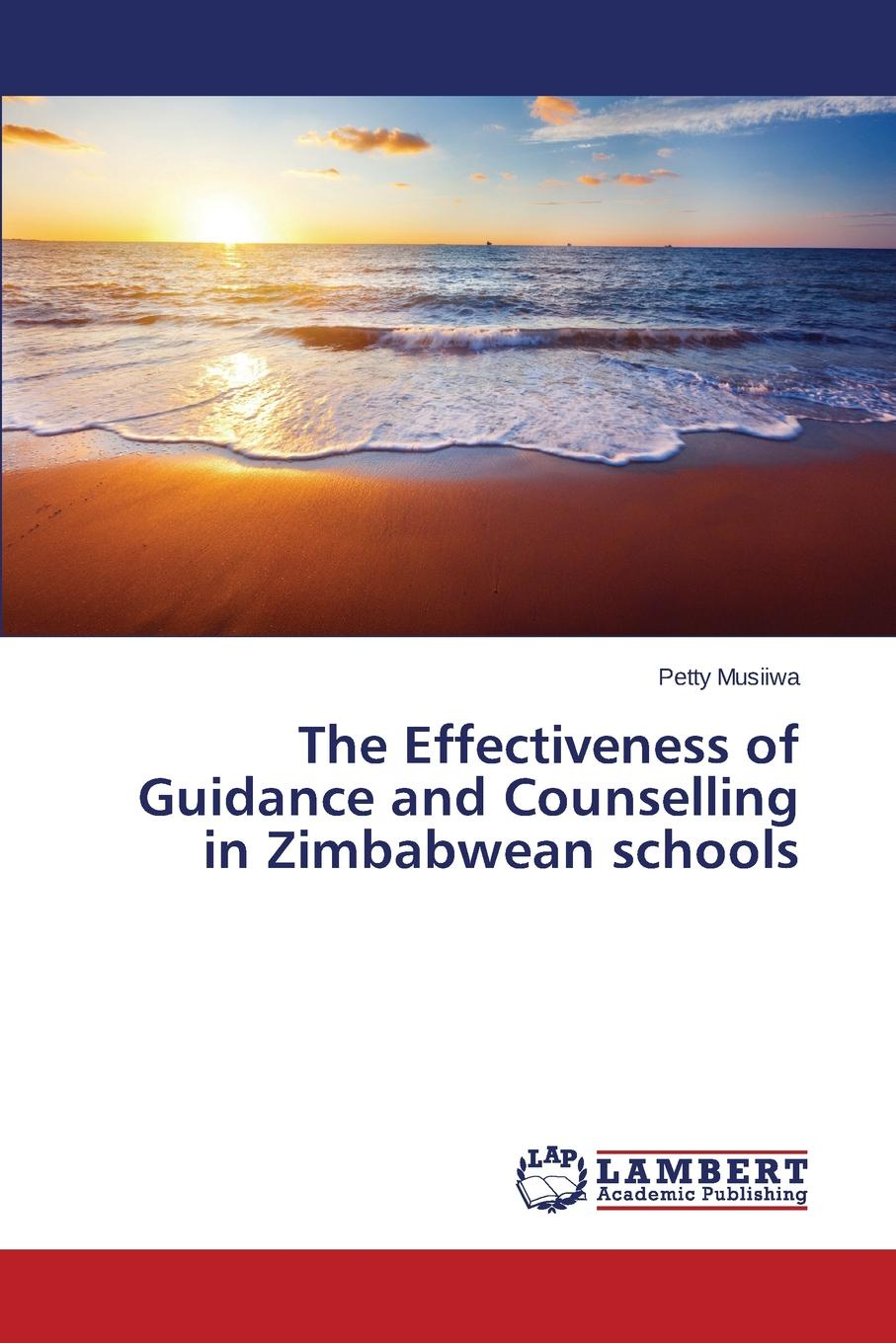 Musiiwa Petty The Effectiveness of Guidance and Counselling in Zimbabwean schools недорго, оригинальная цена