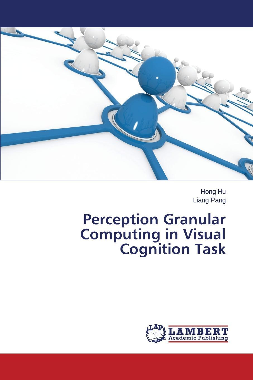 Hu Hong, Pang Liang Perception Granular Computing in Visual Cognition Task