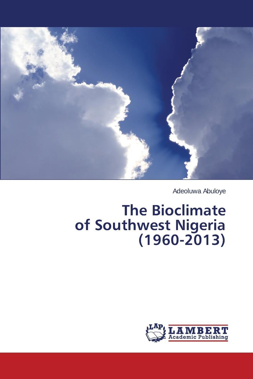 Abuloye Adeoluwa The Bioclimate of Southwest Nigeria (1960-2013) spatial data integration