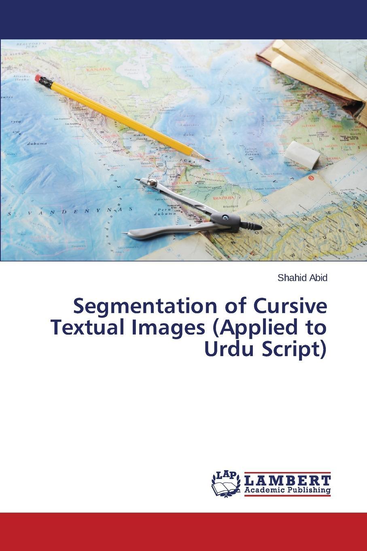 Abid Shahid Segmentation of Cursive Textual Images (Applied to Urdu Script) images