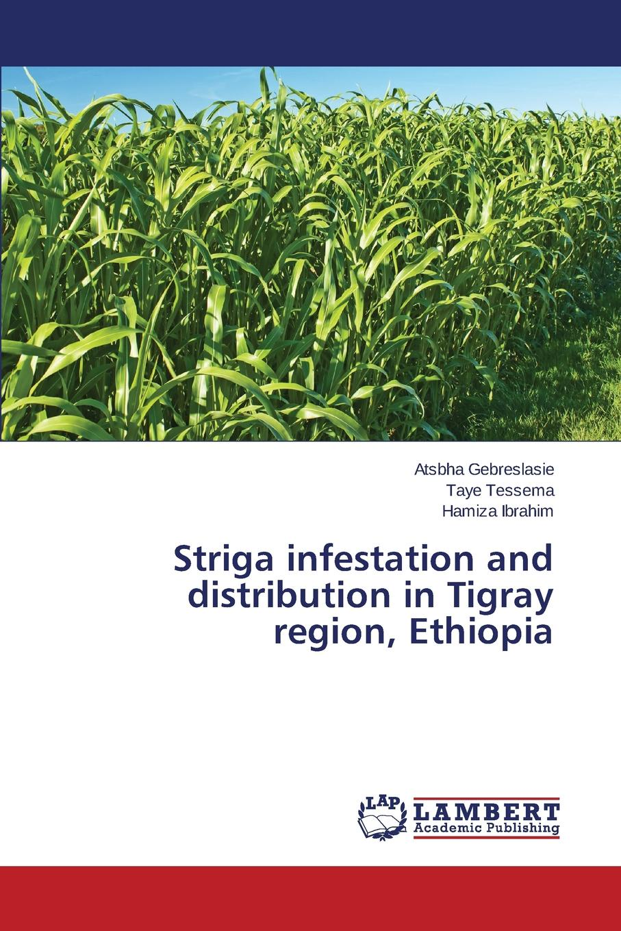 Gebreslasie Atsbha, Tessema Taye, Ibrahim Hamiza Striga infestation and distribution in Tigray region, Ethiopia недорго, оригинальная цена