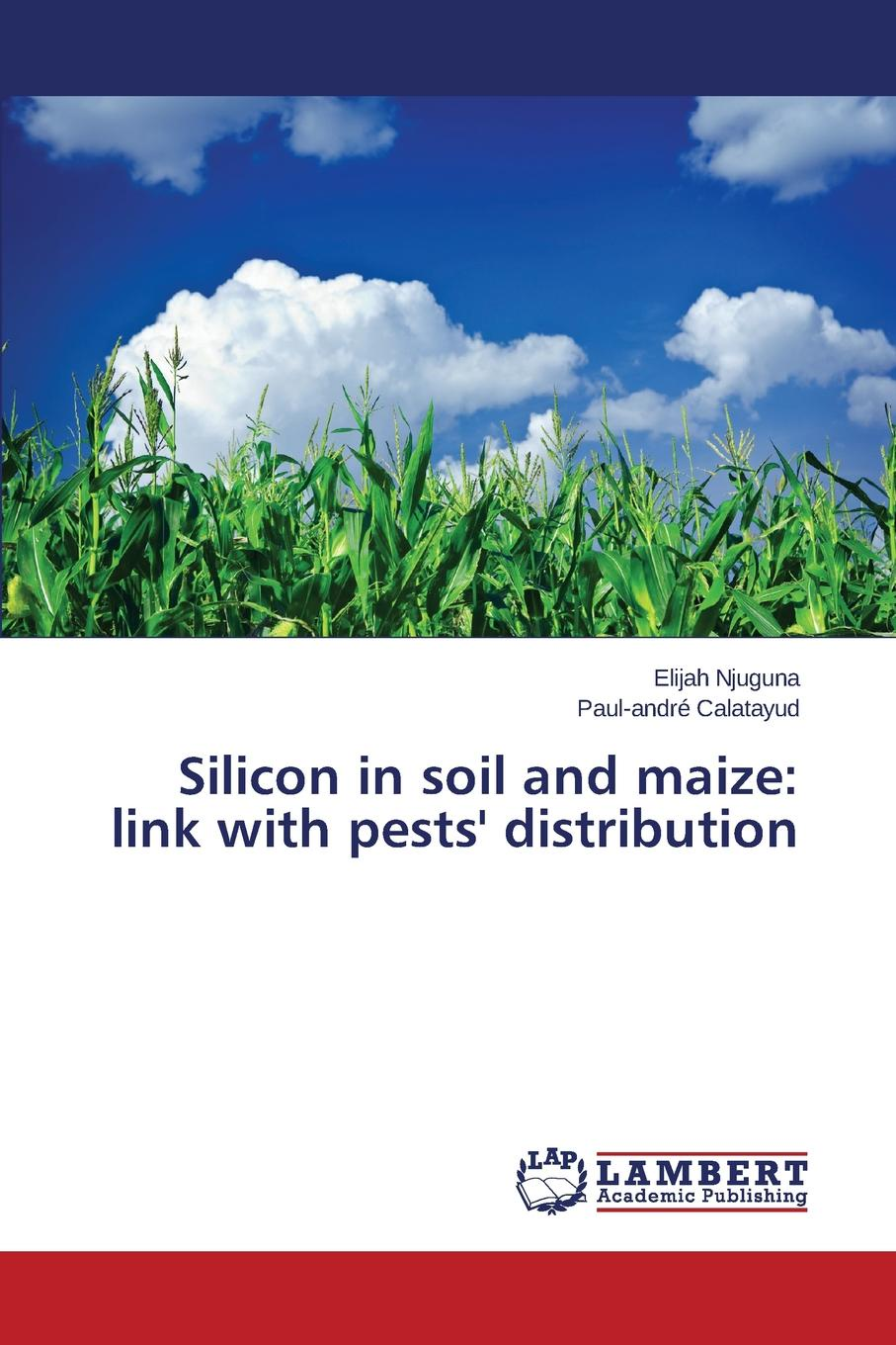 Njuguna Elijah, Calatayud Paul-andré Silicon in soil and maize. link with pests. distribution managing pests in crop production