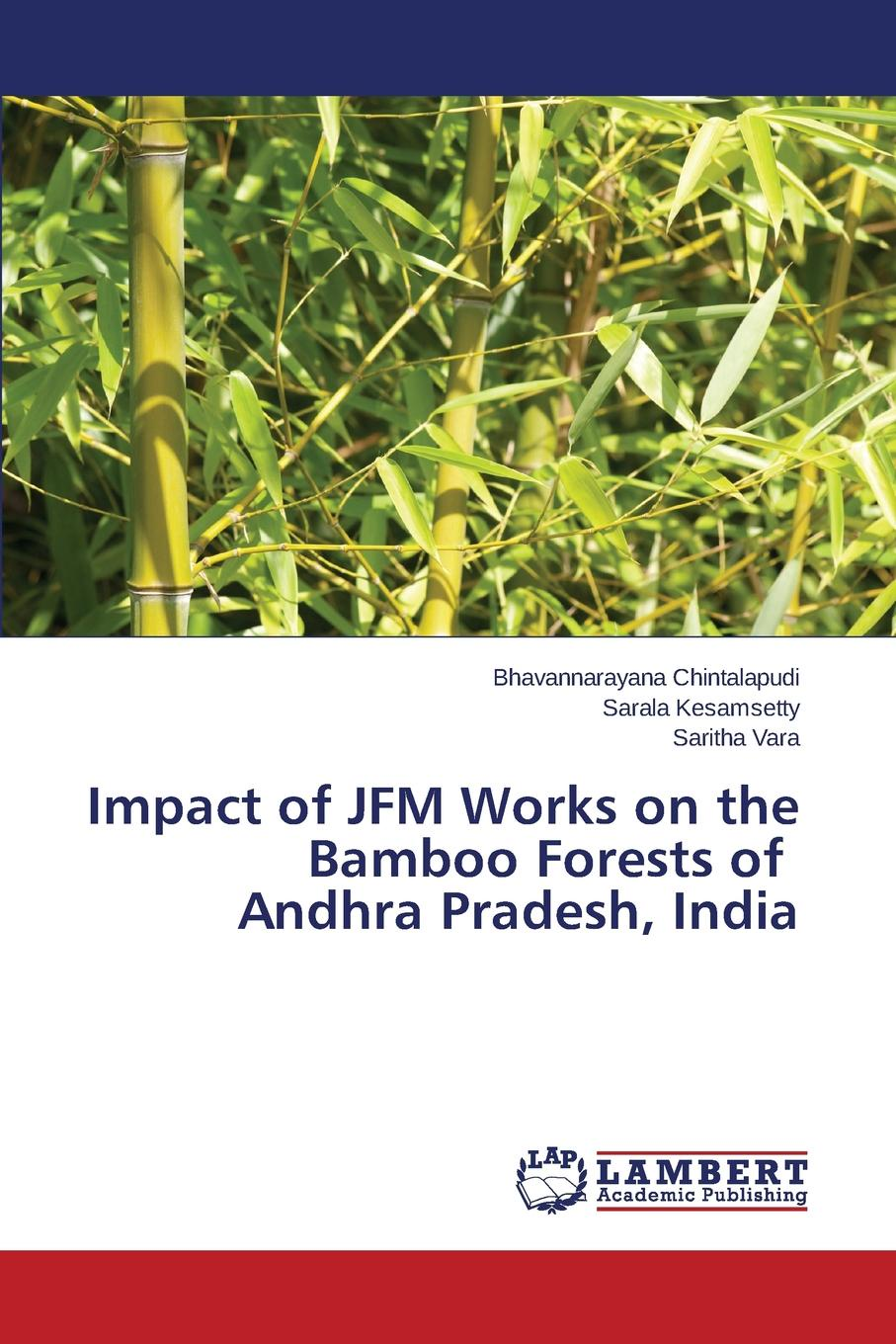 Chintalapudi Bhavannarayana, Kesamsetty Sarala, Vara Saritha Impact of JFM Works on the Bamboo Forests of Andhra Pradesh, India недорго, оригинальная цена