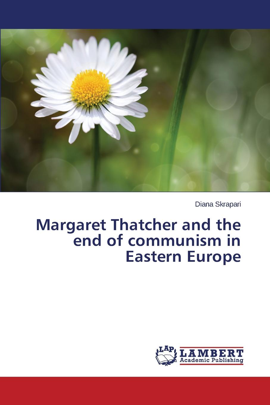 Skrapari Diana Margaret Thatcher and the end of communism in Eastern Europe margaret thatcher statecraft