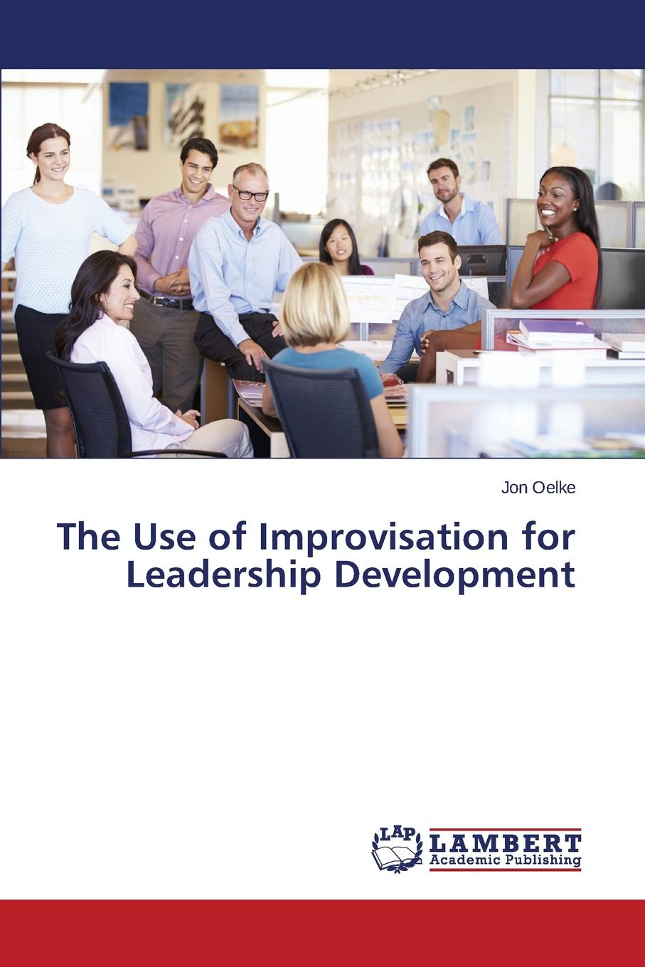 Oelke Jon The Use of Improvisation for Leadership Development derek bailey and the story of free improvisation