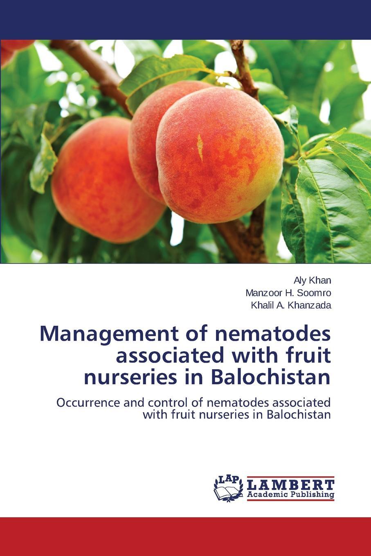 Khan Aly, Soomro Manzoor H., Khanzada Khalil A. Management of nematodes associated with fruit nurseries in Balochistan недорго, оригинальная цена