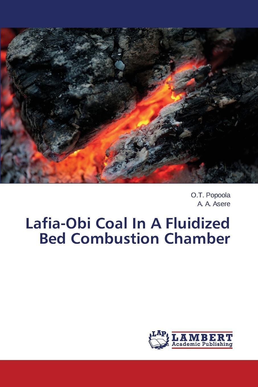 Popoola O.T., Asere A. A. Lafia-Obi Coal In A Fluidized Bed Combustion Chamber недорго, оригинальная цена