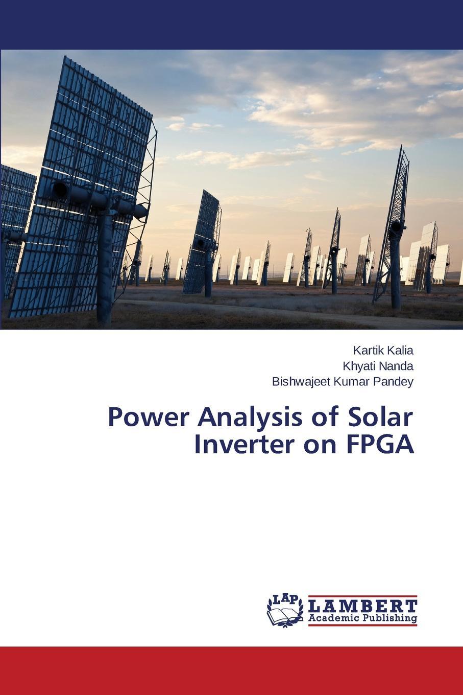 купить Kalia Kartik, Nanda Khyati, Pandey Bishwajeet Kumar Power Analysis of Solar Inverter on FPGA по цене 7139 рублей