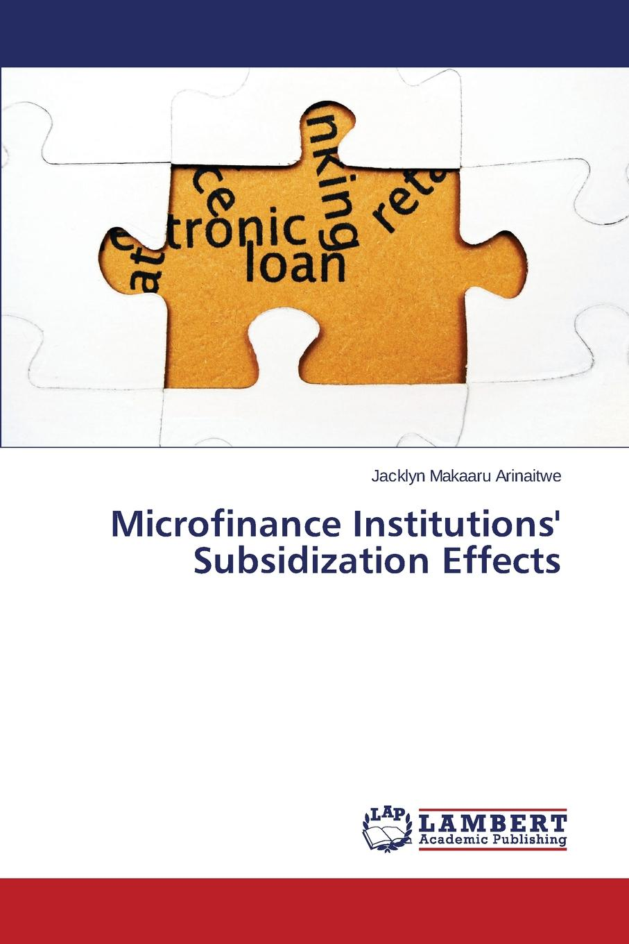 Microfinance Institutions. Subsidization Effects The original mission of microfinance was to alleviate poverty. Times...