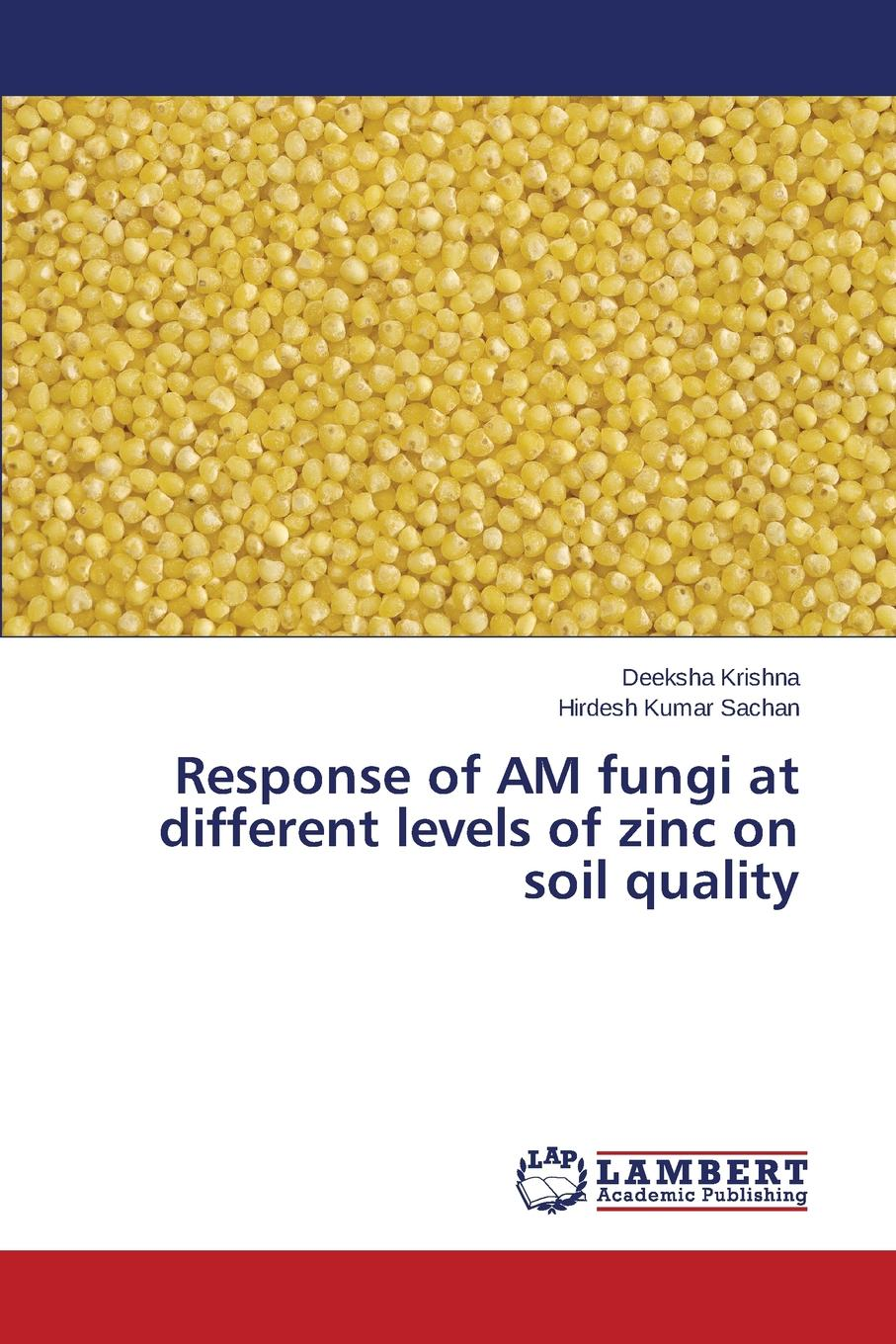 Krishna Deeksha, Kumar Sachan Hirdesh Response of AM fungi at different levels of zinc on soil quality недорго, оригинальная цена
