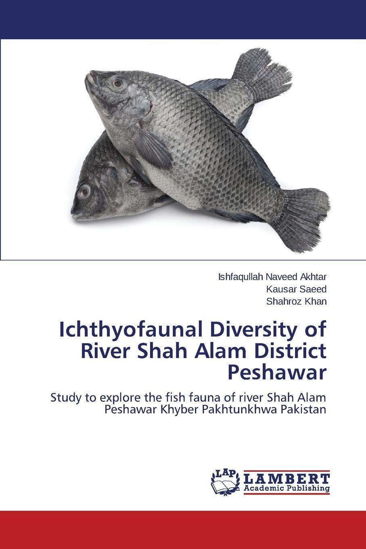 Naveed Akhtar Ishfaqullah, Saeed Kausar, Khan Shahroz Ichthyofaunal Diversity of River Shah Alam District Peshawar s g gujar takale s k shah database management system