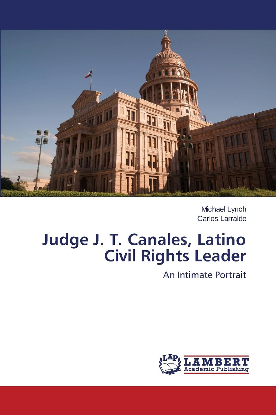 Lynch Michael, Larralde Carlos Judge J. T. Canales, Latino Civil Rights Leader