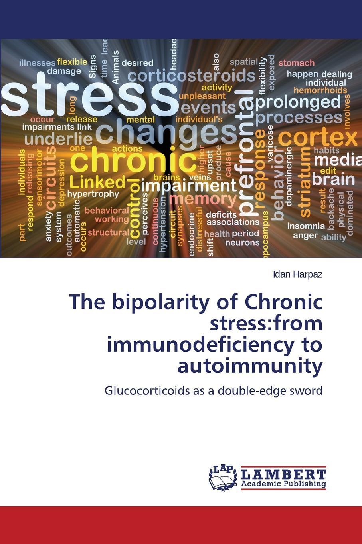 Harpaz Idan The bipolarity of Chronic stress. from immunodeficiency to autoimmunity цены