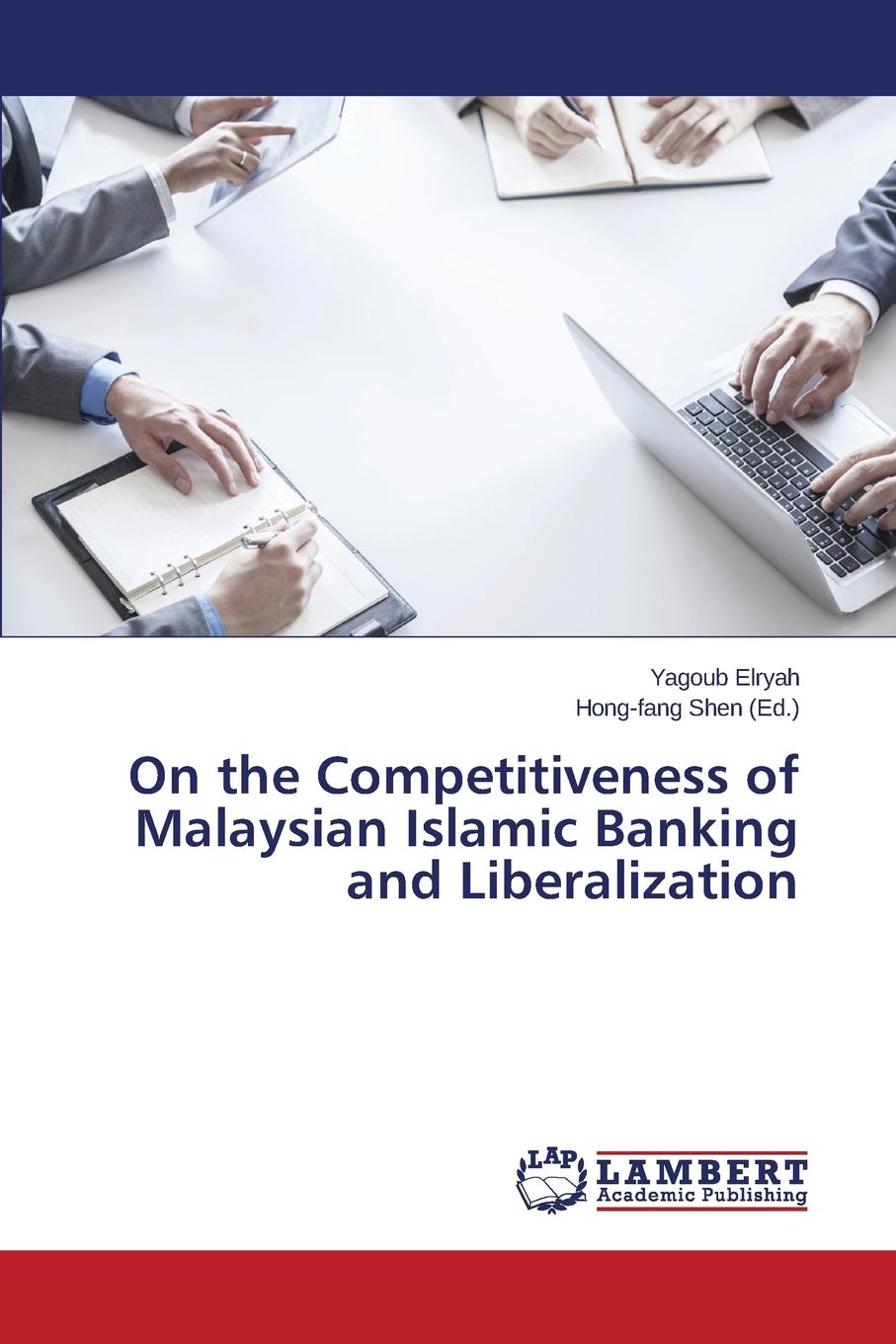 Elryah Yagoub On the Competitiveness of Malaysian Islamic Banking and Liberalization