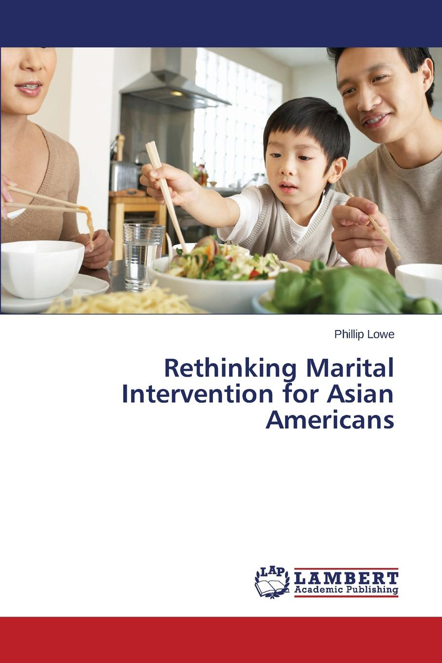 Lowe Phillip Rethinking Marital Intervention for Asian Americans pre marital preparations and attitudes towards marriage