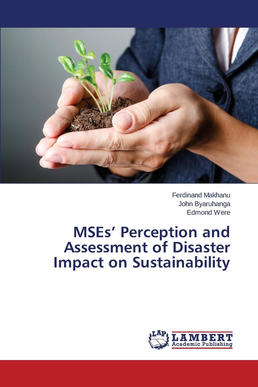 Makhanu Ferdinand, Byaruhanga John, Were Edmond MSEs. Perception and Assessment of Disaster Impact on Sustainability lowellyne james sustainability footprints in smes strategy and case studies for entrepreneurs and small business