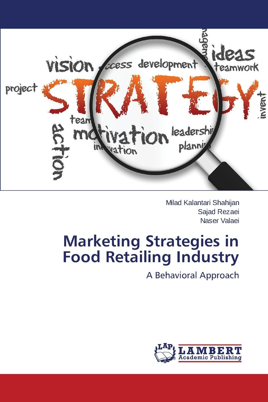 Kalantari Shahijan Milad, Rezaei Sajad, Valaei Naser Marketing Strategies in Food Retailing Industry