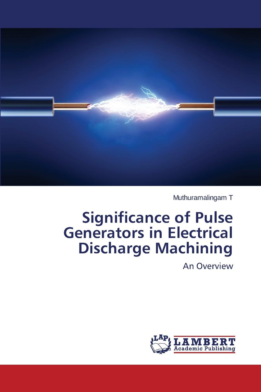 T Muthuramalingam Significance of Pulse Generators in Electrical Discharge Machining