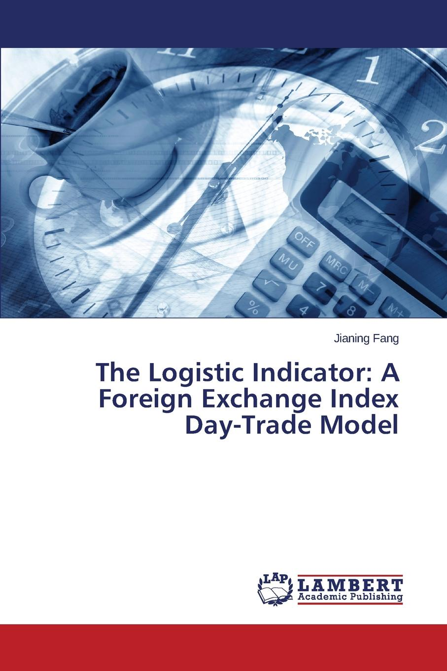 Fang Jianing The Logistic Indicator. A Foreign Exchange Index Day-Trade Model фен philips bhd174 00 2100вт черный голубой