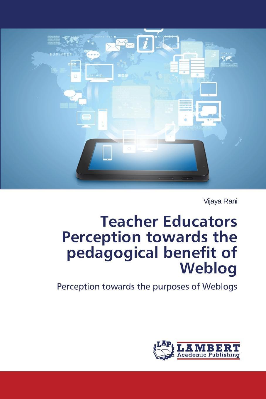 Rani Vijaya Teacher Educators Perception towards the pedagogical benefit of Weblog library weblogs