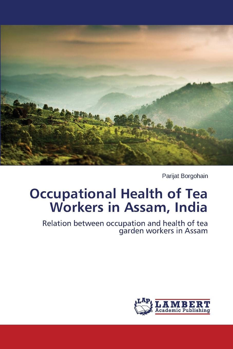 Borgohain Parijat Occupational Health of Tea Workers in Assam, India