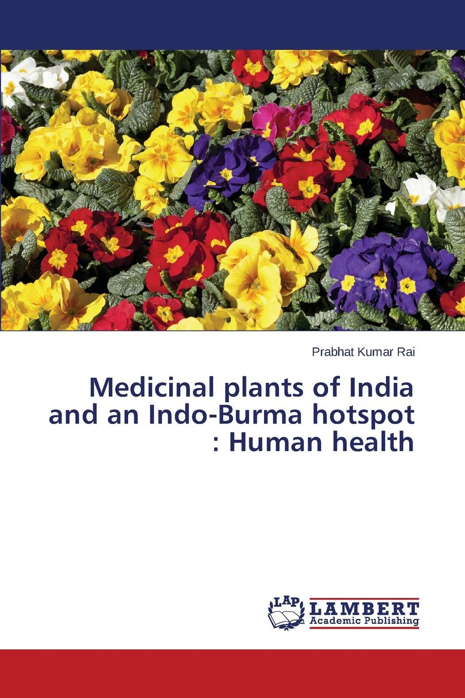 Rai Prabhat Kumar Medicinal plants of India and an Indo-Burma hotspot. Human health green roofs and biodiversity