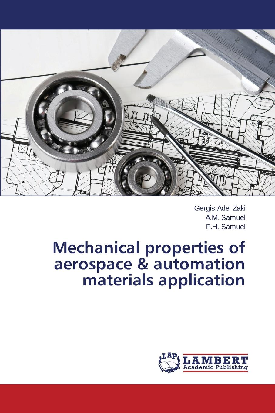 Zaki Gergis Adel, Samuel A.M., Samuel F.H. Mechanical properties of aerospace . automation materials application ghali edward corrosion resistance of aluminum and magnesium alloys understanding performance and testing