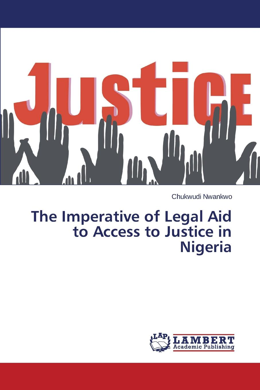 Nwankwo Chukwudi The Imperative of Legal Aid to Access to Justice in Nigeria programs in aid of the poor sixth edition