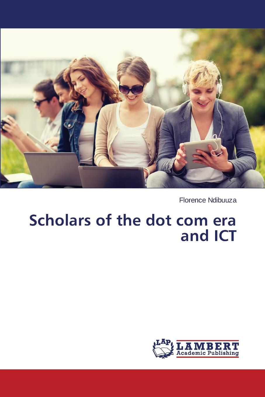 Ndibuuza Florence Scholars of the dot com era and ICT personal epistemology as predictor of attitudes toward ict usage