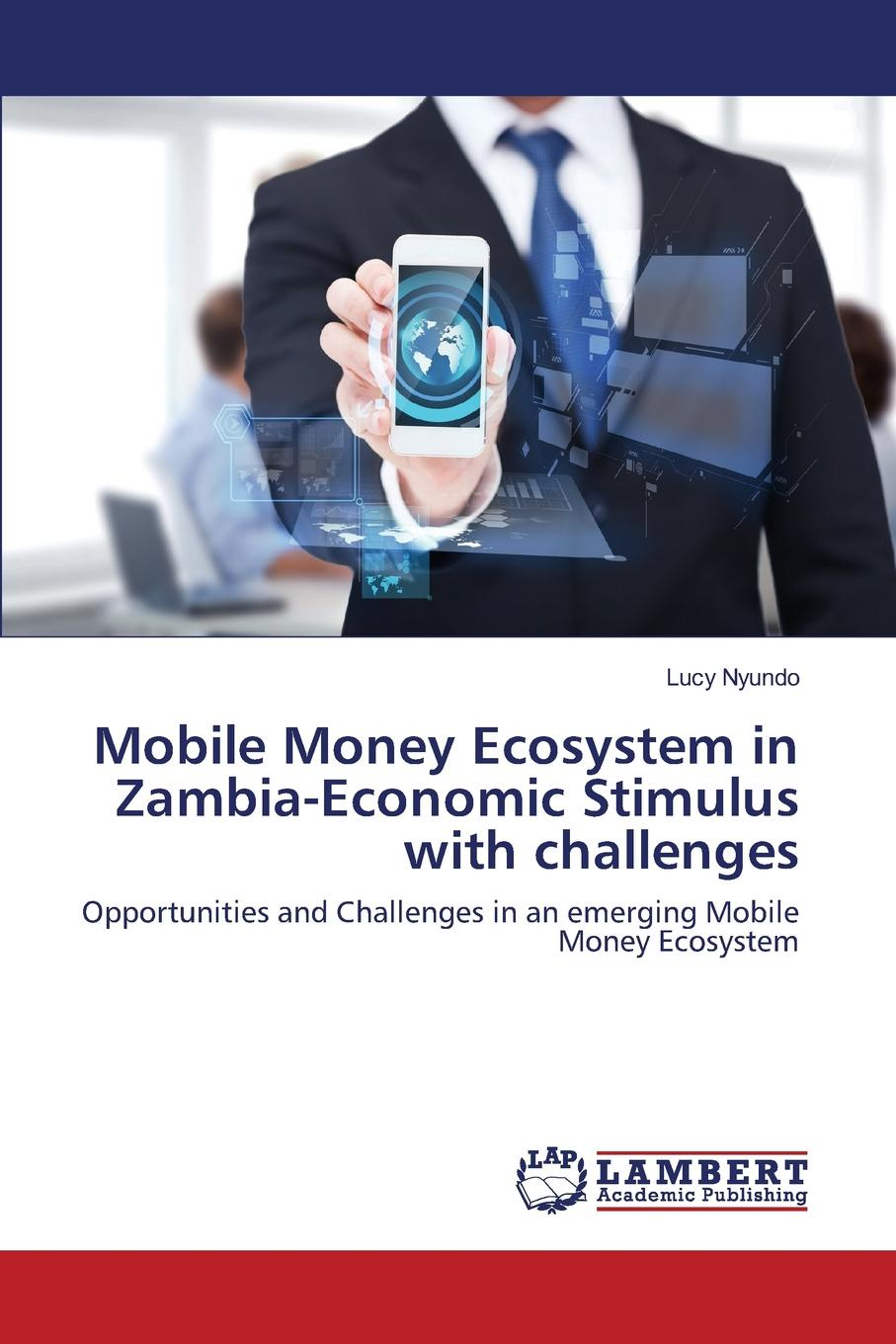 Nyundo Lucy Mobile Money Ecosystem in Zambia-Economic Stimulus with challenges sheng andrew soon ng chow shadow banking in china an opportunity for financial reform