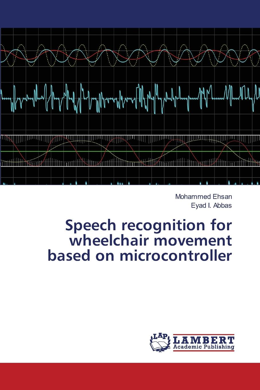цена Ehsan Mohammed, I. Abbas Eyad Speech recognition for wheelchair movement based on microcontroller в интернет-магазинах
